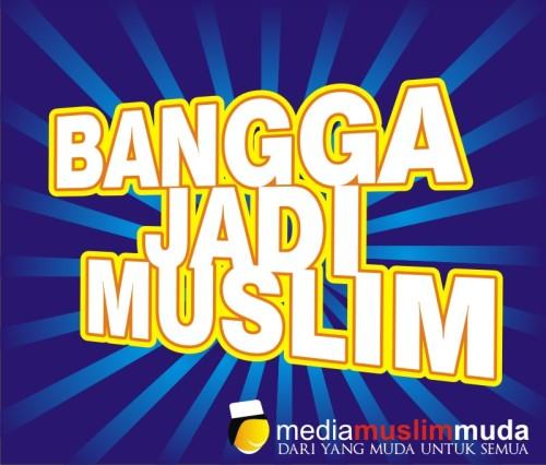 Aku Bangga Jadi Muslim. Kamu?